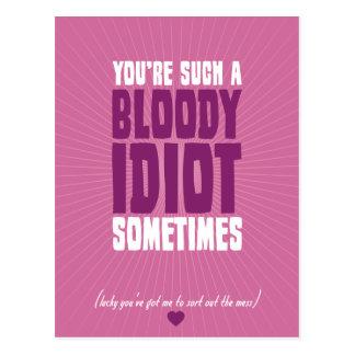 Usted es un idiota tan sangriento a veces postal