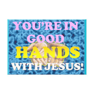 ¡Usted está en buenas manos con Jesús! Impresión En Lienzo