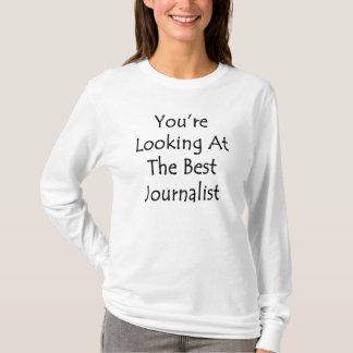 Usted está mirando al mejor periodista camiseta