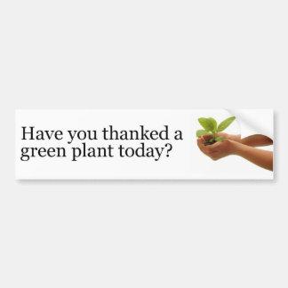 ¿Usted ha agradecido una planta verde hoy? Etiqueta De Parachoque