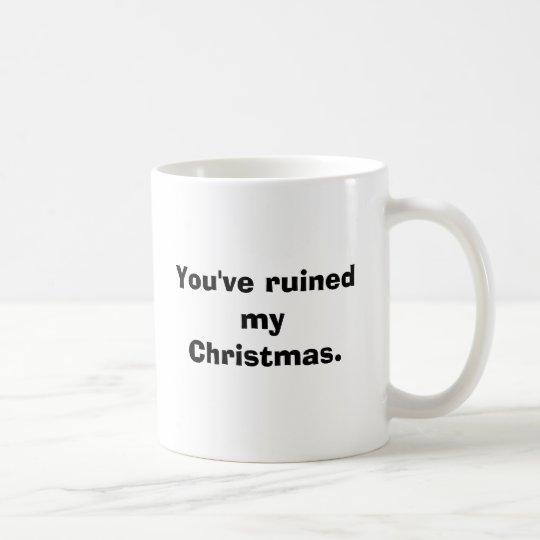 Usted ha arruinado la mi Navidad Taza De Café