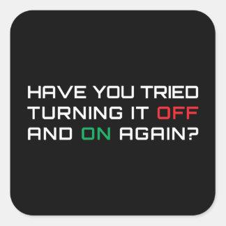 ¿Usted ha intentado girarlo apagado y otra vez? Pegatina Cuadrada