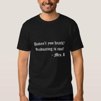 ¿Usted ha oído? ¡La graduación es fresca! Camiseta