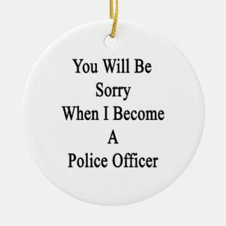 Usted lo sentirá cuando hago oficial de policía adornos