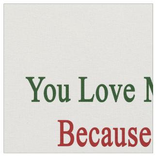 Usted me ama porque soy de Italia Telas