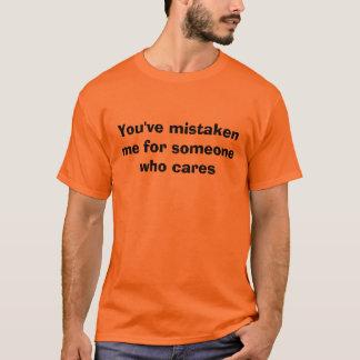 Usted me ha confundido desde alguien que cuida camiseta