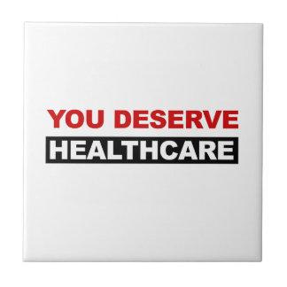 Usted merece atención sanitaria azulejo cuadrado pequeño