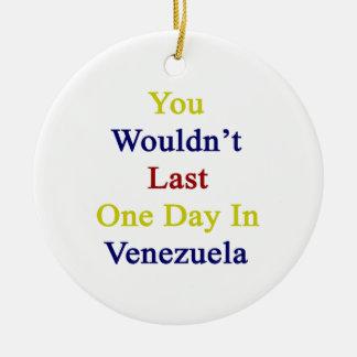 Usted no duraría un día en Venezuela Adorno De Navidad