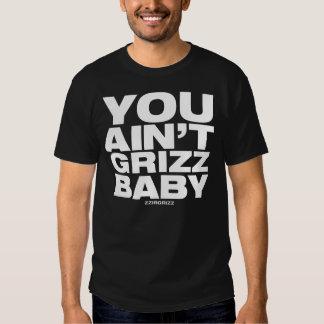 Usted no es bebé de Grizz - zzirgrizz Camiseta