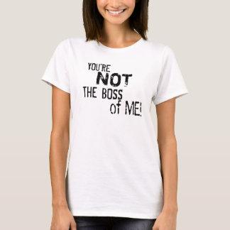 ¡Usted no es Boss de mí! La camiseta de la mujer