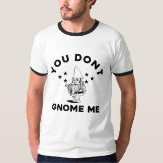 Usted no hace gnomo yo camiseta divertida del