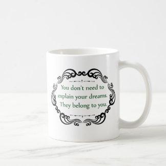 Usted no necesita explicar sus sueños… taza de café