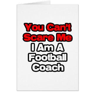 Usted no puede asustarme… entrenador de fútbol felicitación