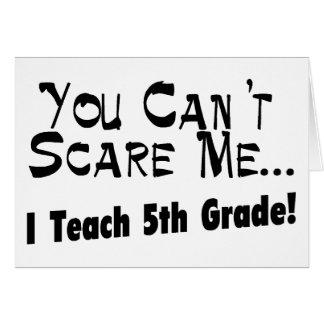 Usted no puede asustarme que enseño al 5to grado tarjeta de felicitación