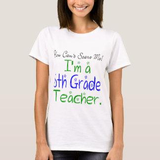 Usted no puede asustarme que soy sexto profesor camiseta