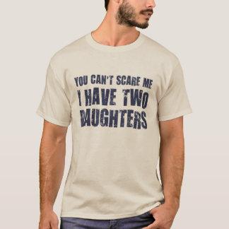 Usted no puede asustarme que tengo dos hijas camiseta