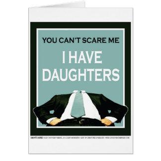 """""""Usted no puede asustarme. ¡Tengo hijas! """" Tarjeta De Felicitación"""