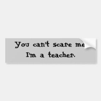 Usted no puede asustarme, yo es profesor pegatina para coche