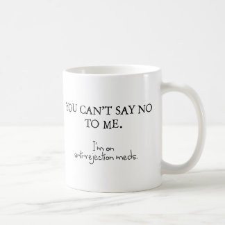 Usted no puede decir no a mí. Estoy en meds del Taza De Café