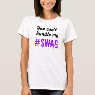 Usted no puede manejar mi SWAG Camiseta