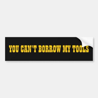 Usted no puede pedir prestadas mis herramientas pegatina para coche