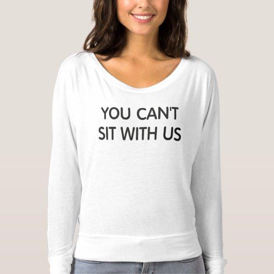Usted no puede sentarse con nosotros camiseta