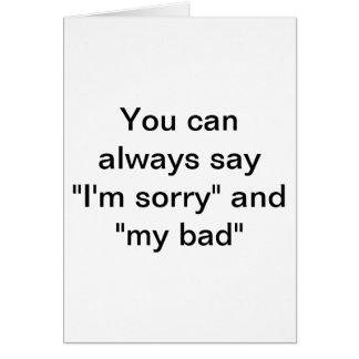 """Usted puede decir siempre que """"lo siento """" tarjeta de felicitación"""