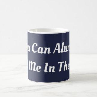 Usted puede encontrarme siempre en la taza de la