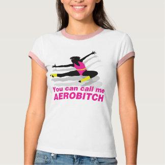 Usted puede llamarme Aerobitch Camiseta