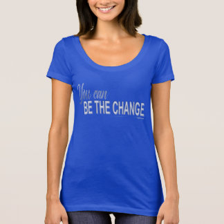 ¡Usted puede ser el escote redondo del cambio! Camiseta