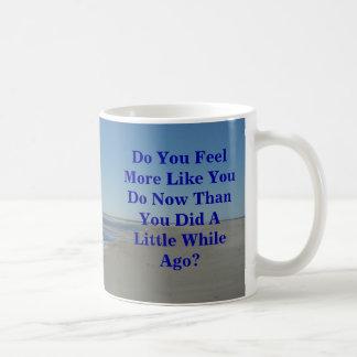 Usted siente más bién usted ahora hace que usted taza de café