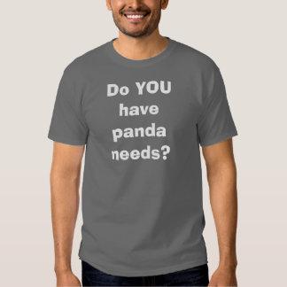 ¿USTED tiene necesidades de la panda? Camisetas