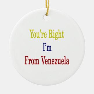 Usted tiene razón que soy de Venezuela Ornato