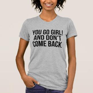 Usted va chica y no se vuelve camiseta Tumblr