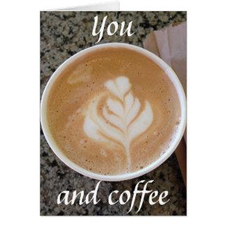 Usted y café tarjeta de felicitación