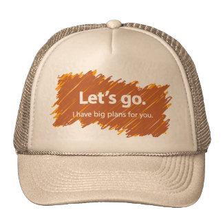 Vayamos - tengo planes grandes para usted gorras de camionero