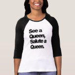 Vea a una reina, salude una camiseta de las mujere