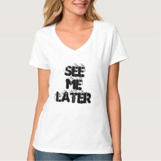 Véame más adelante - lema de la diversión camiseta