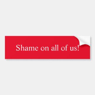 Vergüenza del Anti-Triunfo en todos nosotros Pegatina Para Coche