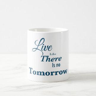 Viva como allí es ningún mañana taza de café