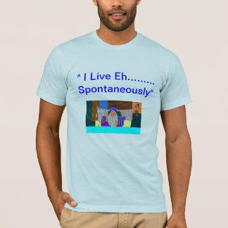 """Vivo Eh ..... Espontáneamente "" Camiseta"