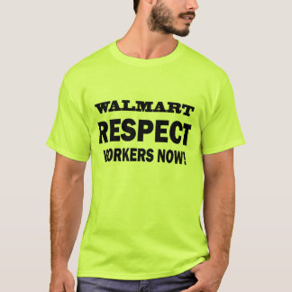 ¡WALMART - TRABAJADORES DEL RESPECTO AHORA! - CAMISETA