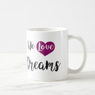 """We love Dreams"" Taza De Café"