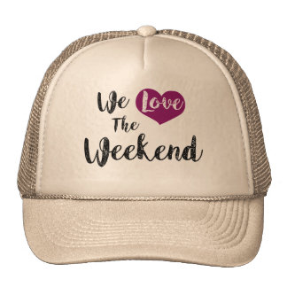 """We love the Weekend"" Gorras"