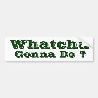 ¿Whatcha que va a hacer? Etiqueta De Parachoque