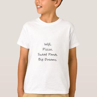 Wifi. Pizza. Pantalones de deporte. Sueños grandes Camiseta