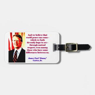 Y creemos esa paz de mundo - Jimmy Carter Etiqueta Para Maletas