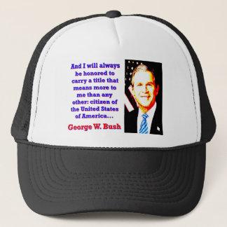 Y me honrarán siempre - G W Bush Gorra De Camionero