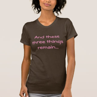 Y sigue habiendo estas tres cosas… camisetas