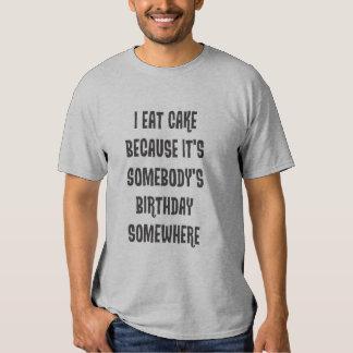 Yo como la torta porque es alguien cumpleaños camiseta